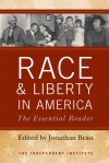 Race and Liberty in America: The Essential Reader - Jonathan Bean