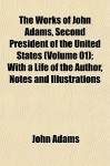 The Works Of John Adams, Second President Of The United States (Volume 01); With A Life Of The Author, Notes And Illustrations - John Adams