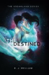 The Destined (The Dreamland Series) (Volume 3) - E.J. Mellow, Dori Harrell