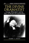 The Divine Dramatist: George Whitefield and the Rise of Modern Evangelicalism - Harry S. Stout, Mark A. Noll, Nathan O. Hatch