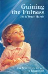 Gaining the Fulness: The Spirit-Filled Path to Exaltation - Jay Harris, Trudy Harris