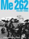 Me 262 -Volume Three - J. Richard Smith, Stephen Ransom, Eddie J. Creek