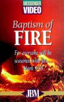 Baptism of Fire: For Everyone Will Be Seasoned with Fire... Mark 9:49 - John Bevere