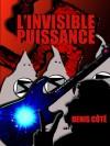 L'Invisible Puissance (Descente aux enfers) - Denis Côté