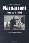 Naznaczeni : Afryka i AIDS - Adam Leszczyński