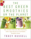 The Best Green Smoothies on the Planet: The 150 Most Delicious, Most Nutritious, 100% Vegan Recipes for the World's Healthiest Drink - Tracy Russell