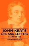 John Keats - Life and Letters (1795-1821) - Lord Houghton