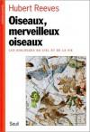 Oiseaux, Merveilleux Oiseaux: Les Dialogues du ciel et de la vie - Hubert Reeves