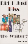 Did I Just Kiss the Waiter? - Lee Carver