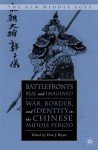 Battlefronts Real and Imagined: War, Border, and Identity in the Chinese Middle Period - Don J. Wyatt