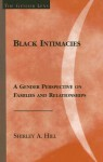 Black Intimacies: A Gender Perspective on Families and Relationships - Shirley A. Hill
