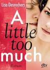 A little too much: Roman - Lisa Desrochers, Ilse Rothfuss
