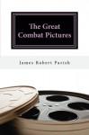 The Great Combat Pictures: Twentieth-Century Warfare on the Screen - James Robert Parish
