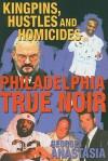 Philadelphia True Noir: Kingpins, Hustles and Homicides - George Anastasia