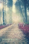 An Uncertain Certainty: Snapshots in a Journey from ''Either-Or'' to ''Both-And'' in Christian Ministry - Graham Buxton, John R. Franke