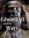 Edward III and His Wars - A.J. Ashley