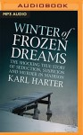 Winter of Frozen Dreams: The Shocking True Story of Seduction, Suspicion and Murder in Madison - Karl Harter, Dennis Holland