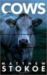 Cows - Matthew Stokoe, Dennis Cooper