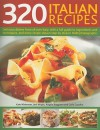 320 Italian Recipes: Delicious Dishes from All Over Italy, with a Full Guide to Ingredients and Techniques, and Every Recipe Show Step by S - Kate Whiteman