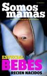Somos Mamás: Especial Bebés Recién Nacidos (N°3 Año 1): Embarazo, maternidad, bebés, lactancia, familia, hijos, mujeres (Somos Mamás - Mujer, Embarazo, ... Salud, Parto, Maternidad) (Spanish Edition) - Somos Mamás, Ariana Briceño, C. Herrera, E. Lopez, A.M. Rothman