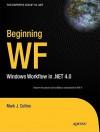 Beginning WF: Windows Workflow in .Net 4.0 - Mark Collins