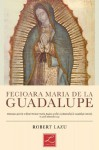 Fecioara Maria de la Guadalupe (Romanian Edition) - Robert Lazu