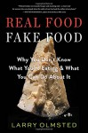 Real Food/Fake Food: Why You Don't Know What You're Eating and What You Can Do about It - Larry Olmsted