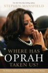 Where Has Oprah Taken Us?: The Religious Influence of the World's Most Famous Woman - Stephen Mansfield