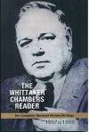 The Whittaker Chambers Reader: His Complete National Review Writings, 1957 to 1959 - Whittaker Chambers