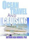 Ocean Travel and Cruising: A Cultural Analysis - Arthur Asa Berger