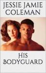 His Bodyguard - Jessie Jamie Coleman