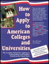 How to Apply to American Colleges and Universities: The Complete Manual for Applying to Undergraduate and Graduate Schools in the United States - Sarah Briggs