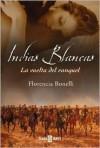 Indias Blancas: La Vuelta Del Ranquel (Exitos) (Spanish Edition) - Florencia Bonelli