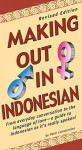Making Out in Indonesian: Revised Edition (Indonesian Phrasebook) (Making Out Books) - Peter Constantine, Soe Tjen Marching