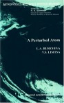 A Perturbed Atom (Astrophysics And Space Physics Reviews) - Raymond Bonnett