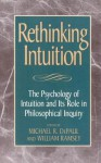 Rethinking Intuition: The Psychology of Intuition and Its Role in Philosophical Inquiry - Michael R DePaul, William Ramsey, George Bealer