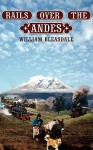 Rails Over the Andes: A Journey Through Peru, Colombia and Ecuador - William Bleasdale