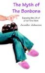 The Myth of the Bonbons: Exposing the Life of a Full-Time Mom - Jennifer Johnston