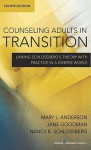 Counseling Adults in Transition: Linking Schlossberg's Theory with Practice in a Diverse World - Mary Anderson, Jane Goodman, Nancy Schlossberg