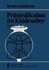 Pramedikation Im Kindesalter - Klaus-Dieter Kuhn, J. Hausdörfer, U. Bauer-Miettinen, H. Dingerkus, G. Kraus, F.J. Kretz, S. Piepenbrock, H. Suess, M. Tryba, F. Yildiz