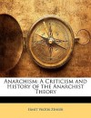 Anarchism: A Criticism and History of the Anarchist Theory - Ernst Viktor Zenker