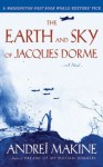 The Earth and Sky of Jacques Dorme: A Novel - Andrexef Makine, Geoffrey Strachan