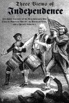 Three Views of Independence: Firsthand Accounts of the Revolutionary War from an American Patriot, an American Tory, and a French Volunteer - Ebenezer Fox, Chevalier De Pontgibaud, David Fanning