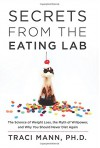 Secrets from the Eating Lab: The Science of Weight Loss, the Myth of Willpower, and Why You Should Never Diet Again - Traci Mann