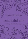 Beautiful Me: Believing God's Truth about You - Stasi Eldredge