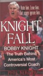 Knight Fall: The True Story Behind America's Most Controversial Coach: Bobby Knight : The Truth Behind America's Most Controversial Coach - Phil Berger