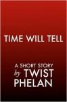 Time Will Tell - Twist Phelan