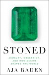 Stoned: Jewelry, Obsession, and How Desire Shapes the World - Aja Raden