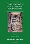Consultations in Psychoanalytic Psychotherapy - Peter Hobson