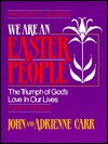 We Are an Easter People: The Triumph of Gods Love in Our Lives (Participants Guide) - John Carr, Adrienne Carr
